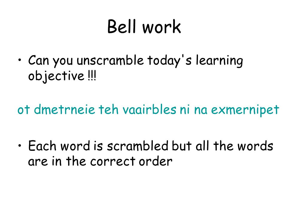 Bell work Can you unscramble today s learning objective !!!