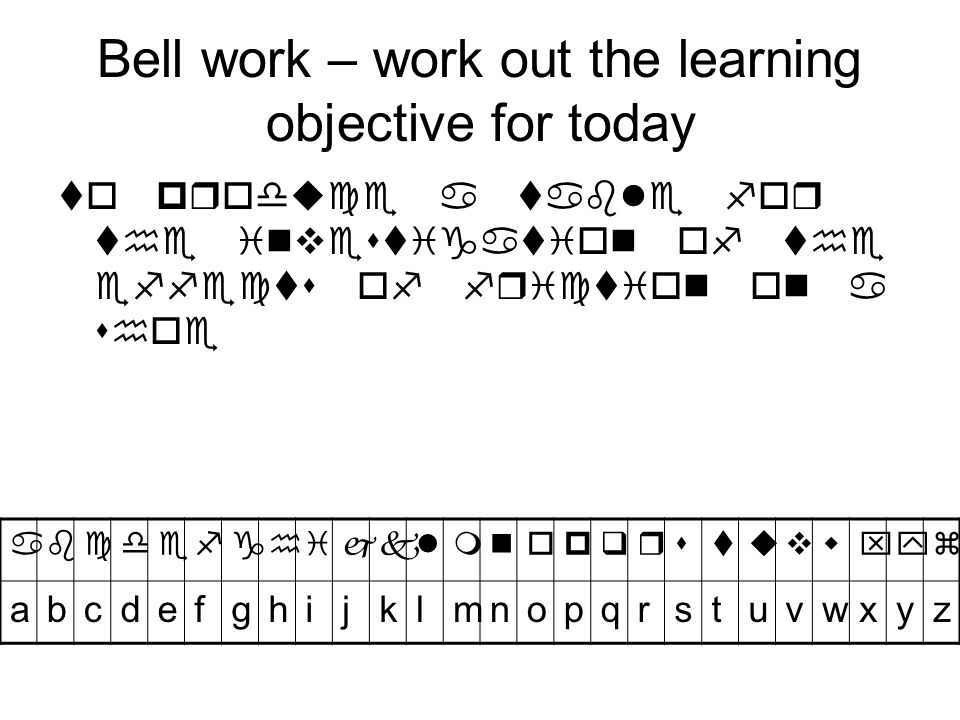 Bell work – work out the learning objective for today