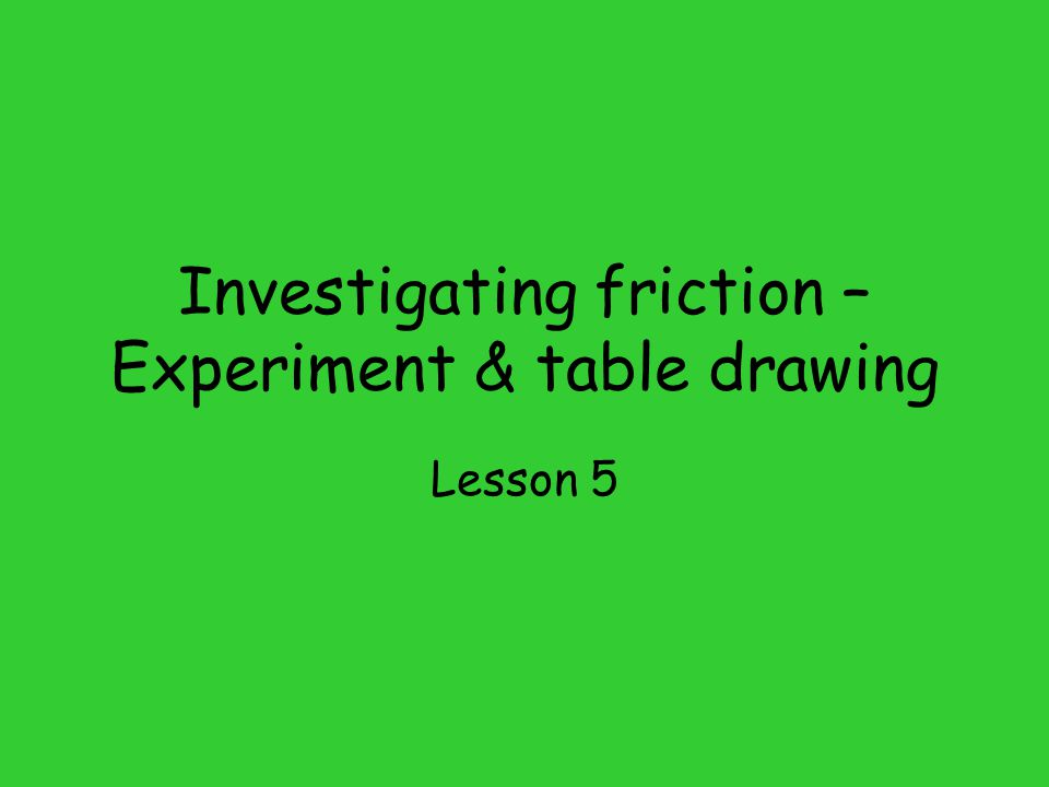 Investigating friction – Experiment & table drawing