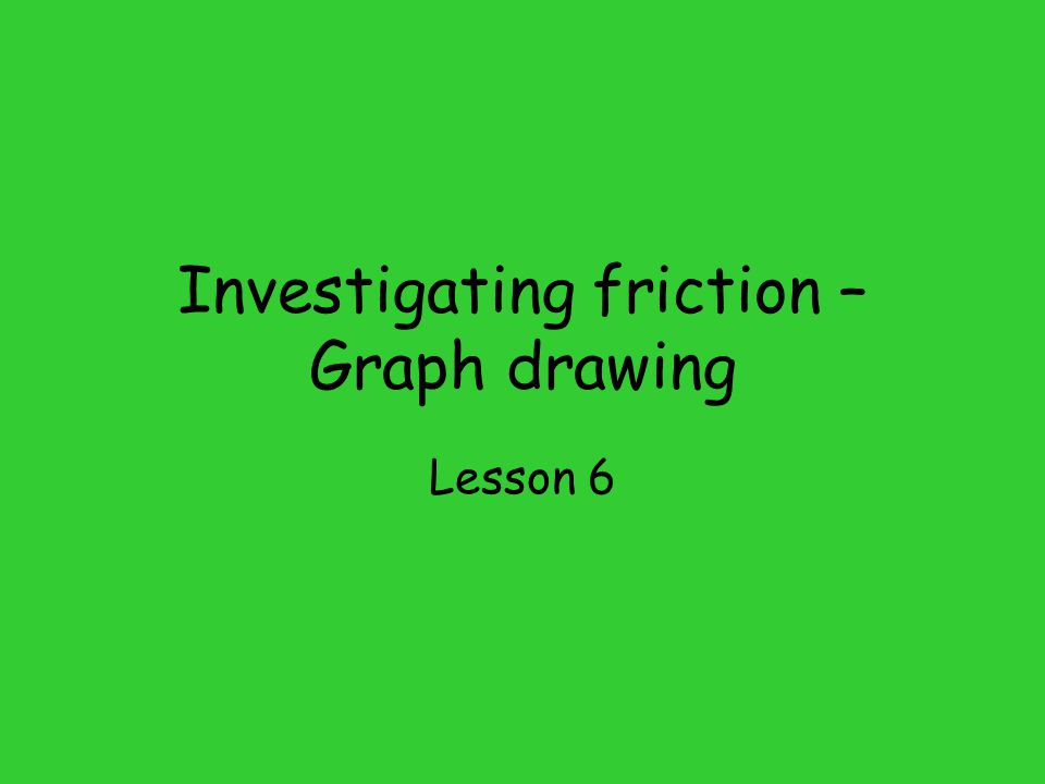 Investigating friction – Graph drawing