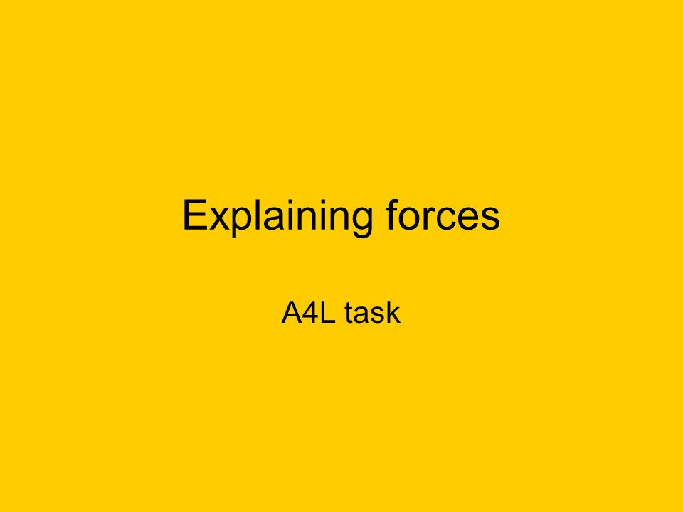 Explaining forces A4L task