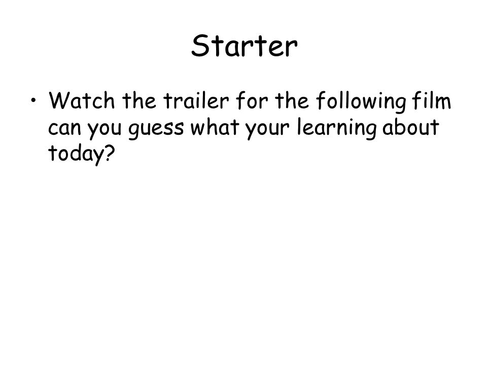 Starter Watch the trailer for the following film can you guess what your learning about today