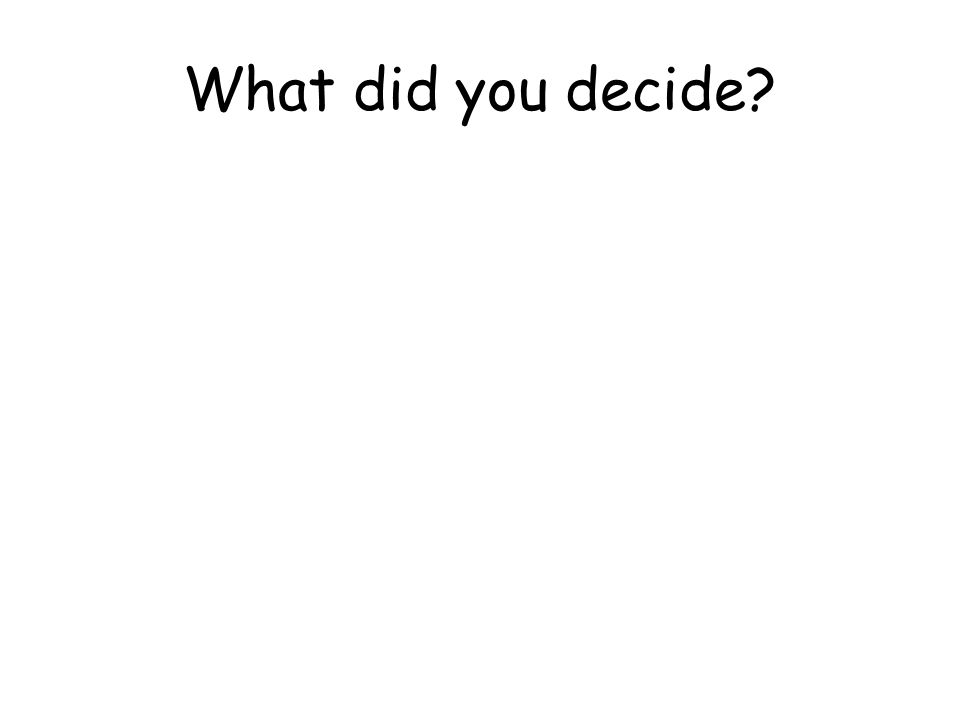 What did you decide