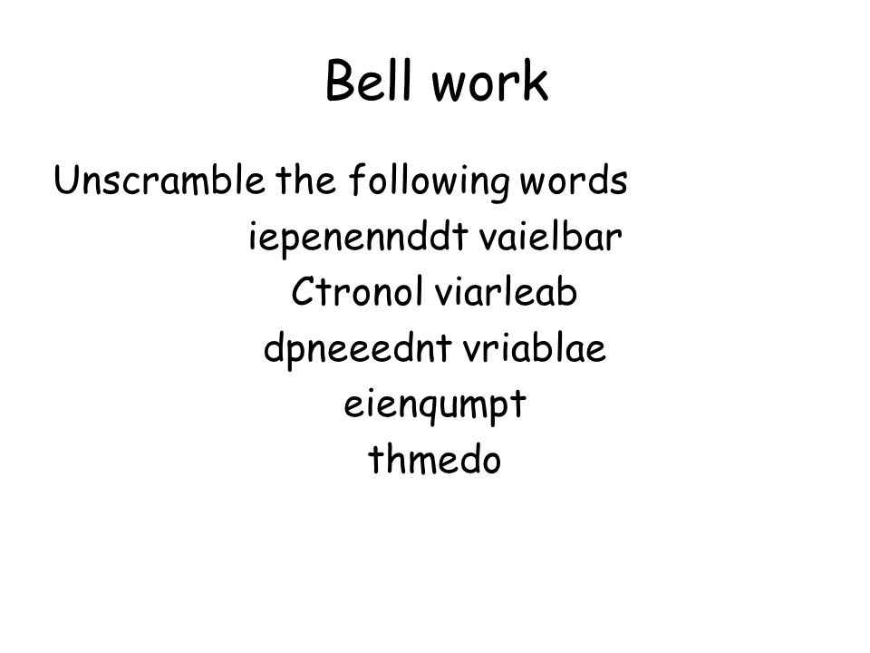 Bell work Unscramble the following words iepenennddt vaielbar