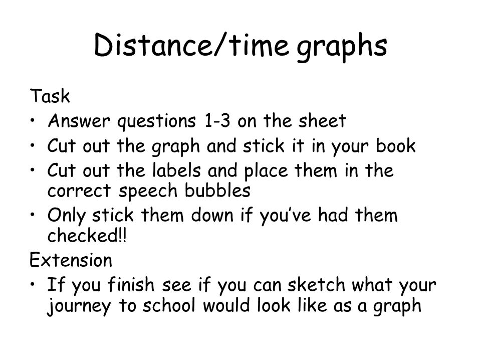 Distance/time graphs Task Answer questions 1-3 on the sheet