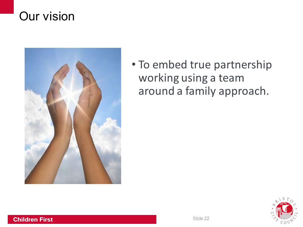 Our vision To embed true partnership working using a team around a family approach. 5