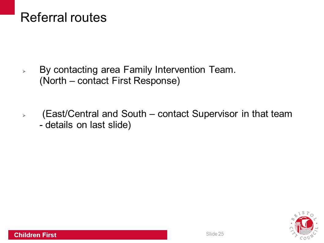 Referral routes By contacting area Family Intervention Team. (North – contact First Response)