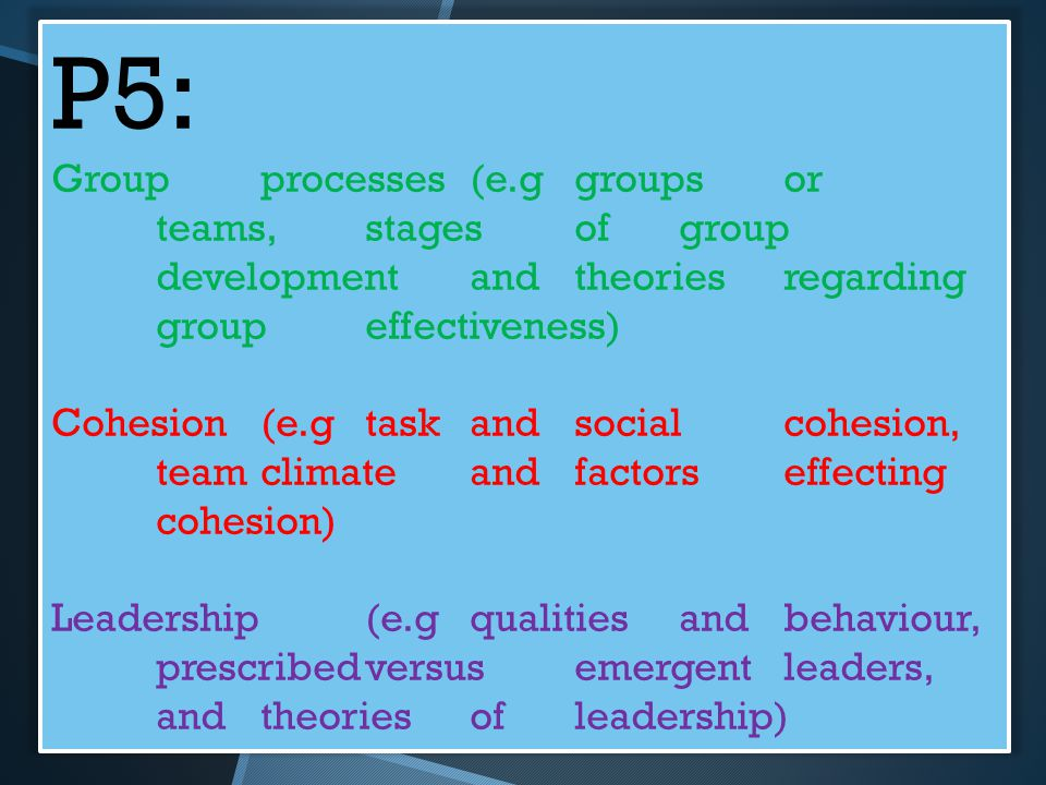 P5: Group processes (e.g groups or teams, stages of group development and theories regarding group effectiveness)