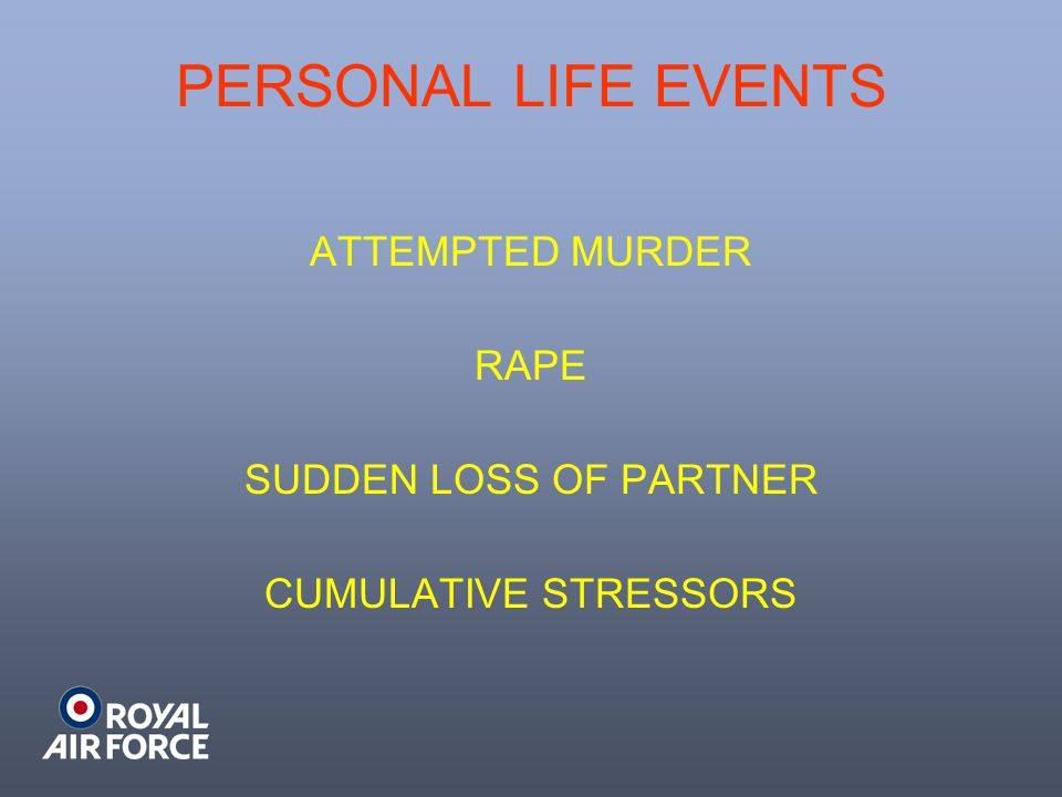 PERSONAL LIFE EVENTS ATTEMPTED MURDER RAPE SUDDEN LOSS OF PARTNER