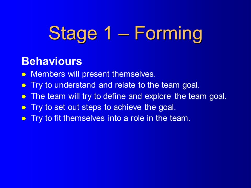 Stage 1 – Forming Behaviours Members will present themselves.