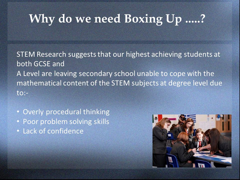 Why do we need Boxing Up STEM Research suggests that our highest achieving students at both GCSE and.