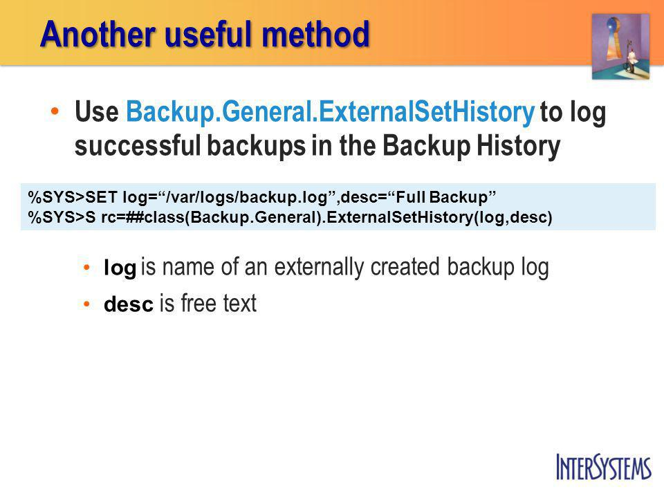 Another useful method Use Backup.General.ExternalSetHistory to log successful backups in the Backup History.