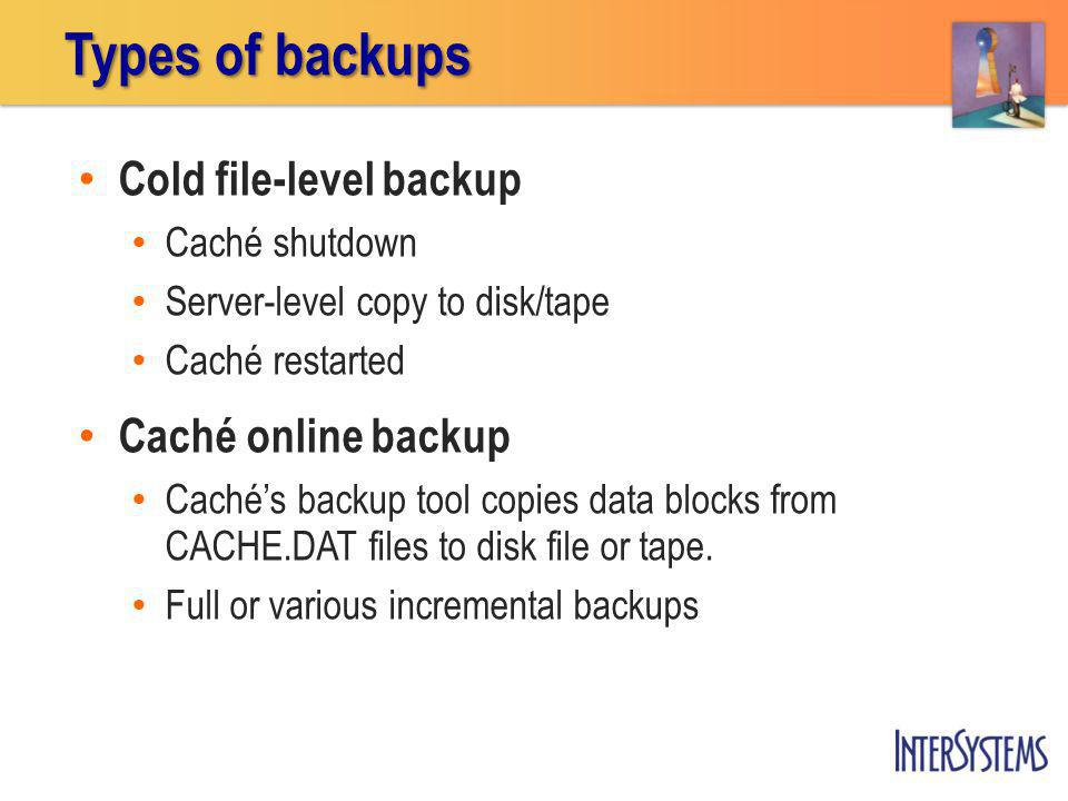 Types of backups Cold file-level backup Caché online backup