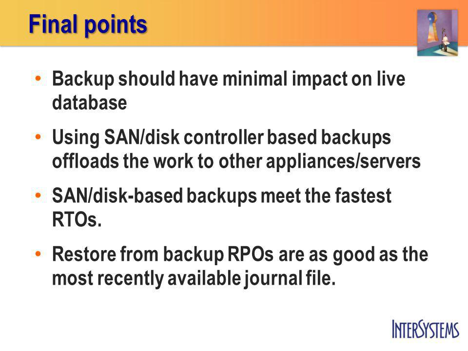Final points Backup should have minimal impact on live database