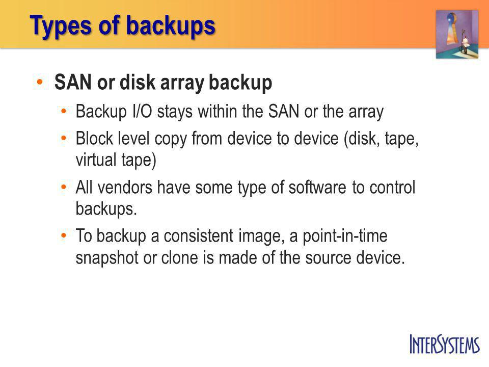 Types of backups SAN or disk array backup