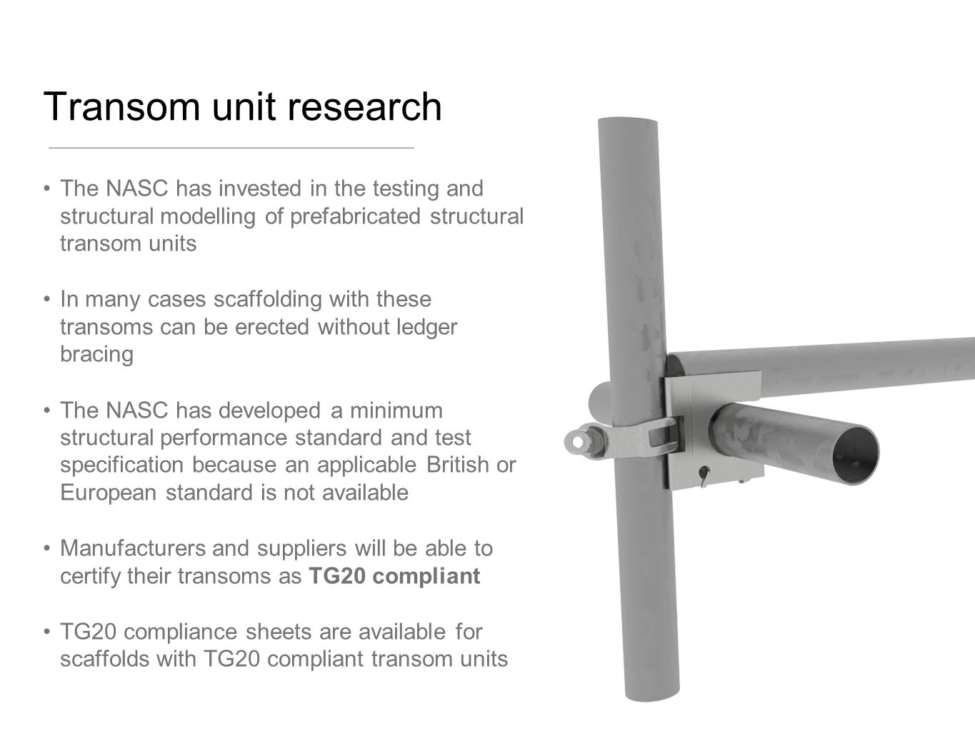 Transom unit research The NASC has invested in the testing and structural modelling of prefabricated structural transom units.