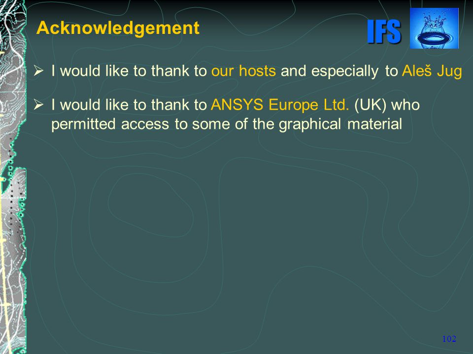 Acknowledgement I would like to thank to our hosts and especially to Aleš Jug.