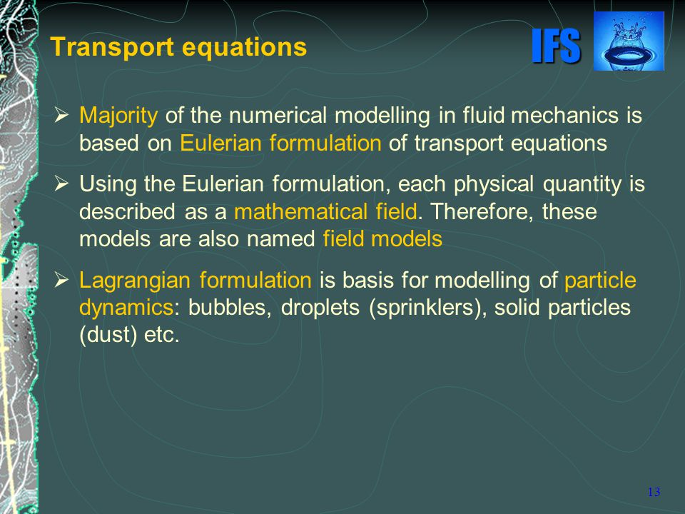 Transport equations Majority of the numerical modelling in fluid mechanics is based on Eulerian formulation of transport equations.