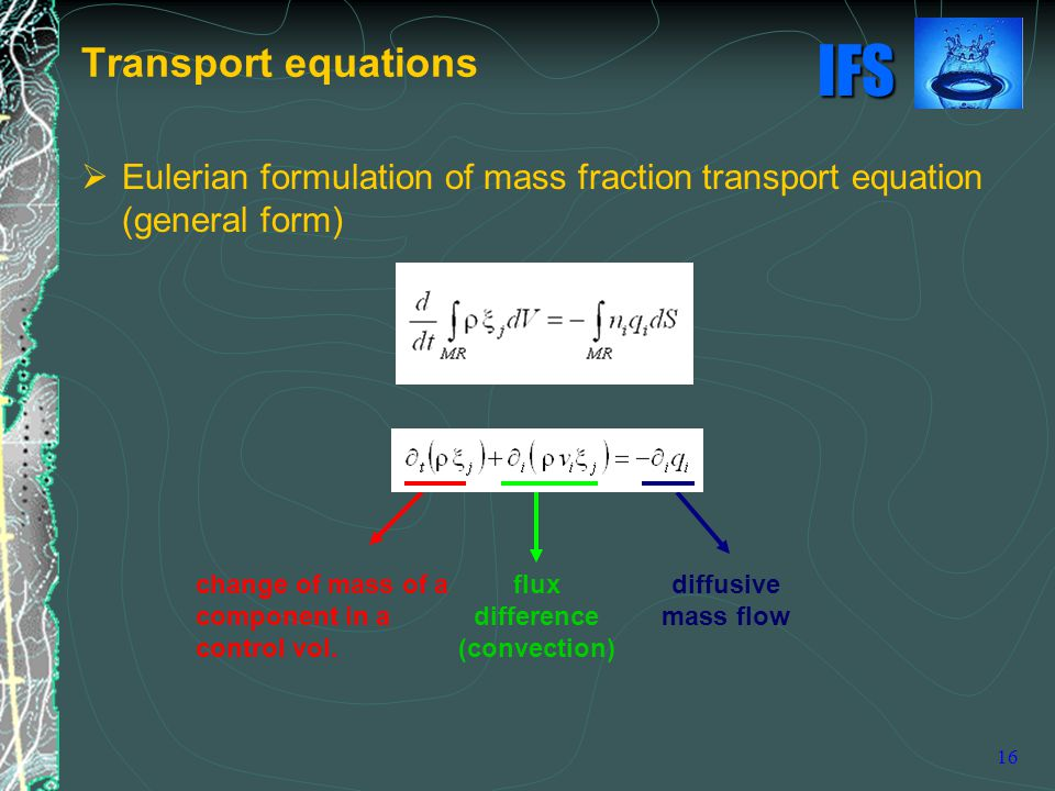 Transport equations Eulerian formulation of mass fraction transport equation (general form) change of mass of a component in a control vol.