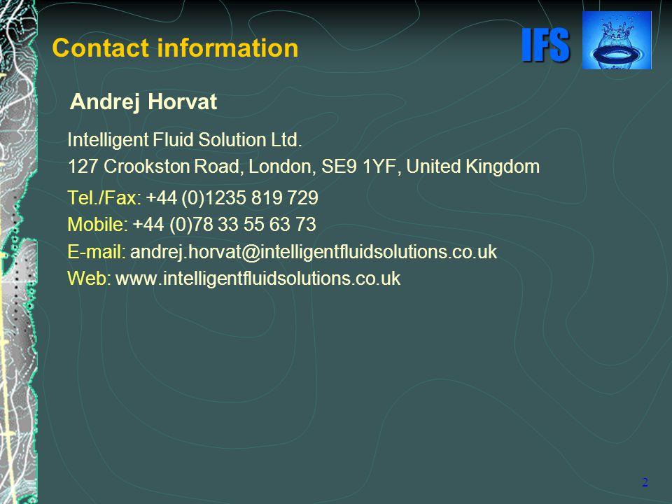 Contact information Andrej Horvat. Intelligent Fluid Solution Ltd. 127 Crookston Road, London, SE9 1YF, United Kingdom.