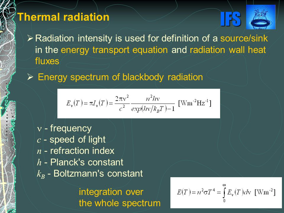 Thermal radiation Radiation intensity is used for definition of a source/sink in the energy transport equation and radiation wall heat fluxes.