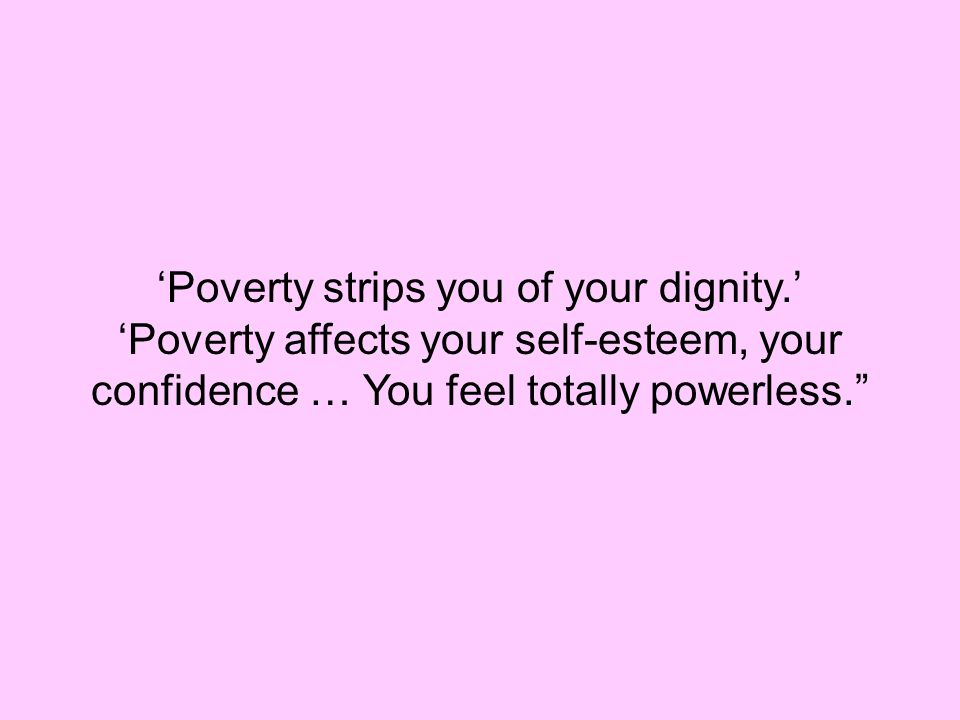 'Poverty strips you of your dignity