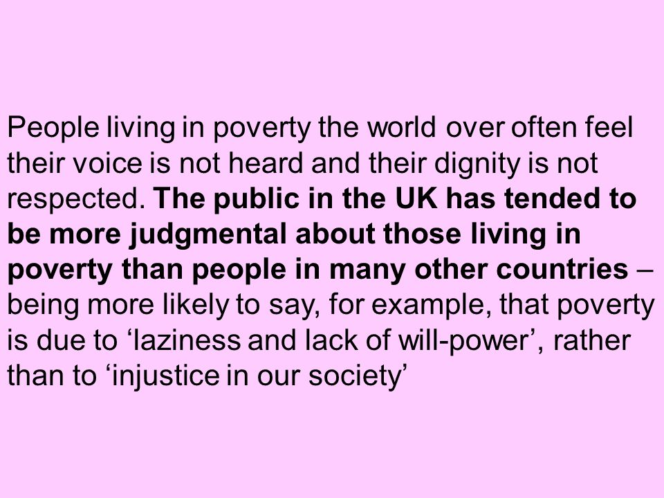 People living in poverty the world over often feel their voice is not heard and their dignity is not respected.