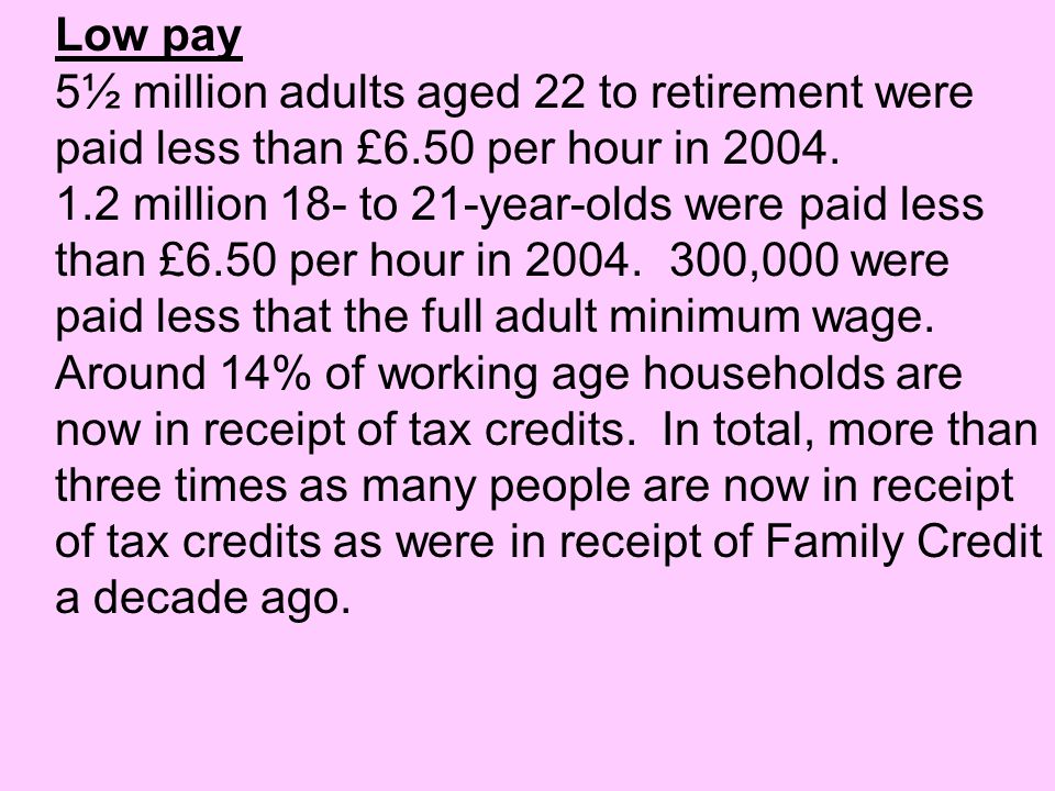 Low pay 5½ million adults aged 22 to retirement were paid less than £6.50 per hour in 2004.