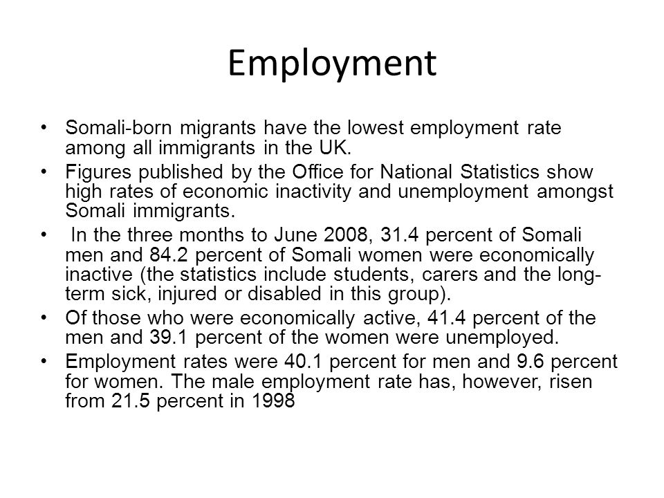 Employment Somali-born migrants have the lowest employment rate among all immigrants in the UK.