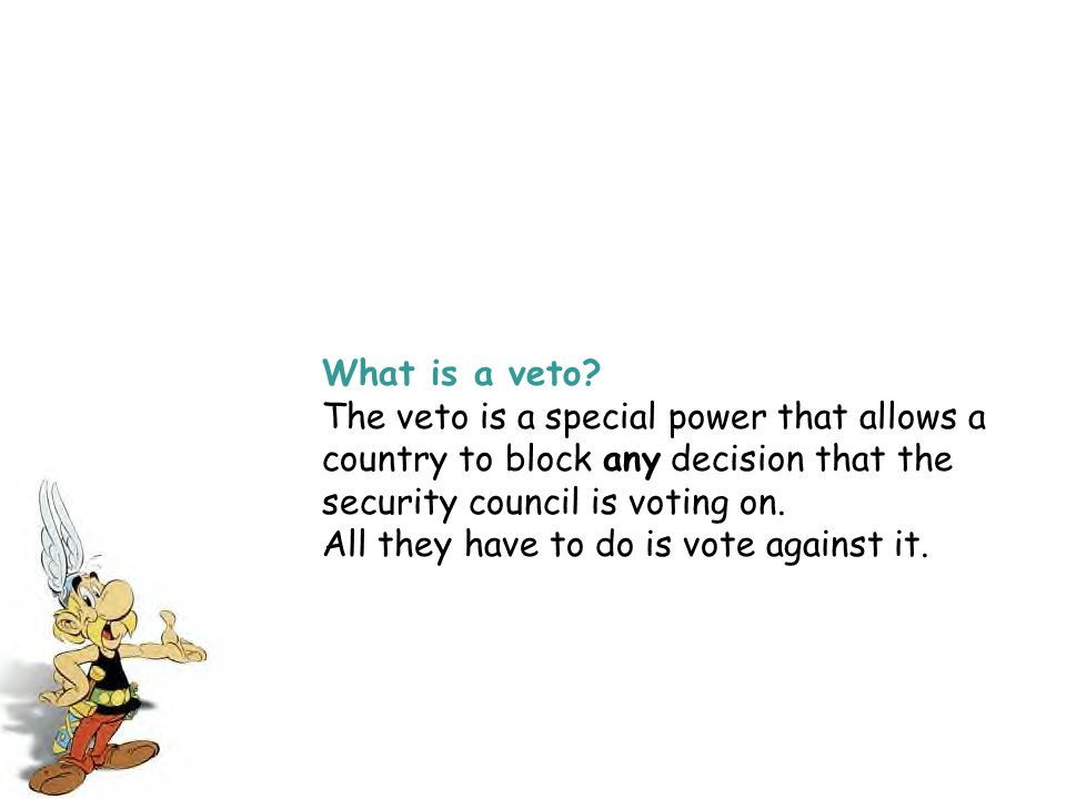 What is a veto The veto is a special power that allows a country to block any decision that the security council is voting on.