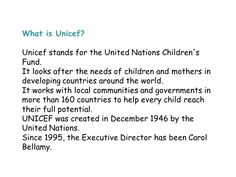 What is Unicef Unicef stands for the United Nations Children s Fund.