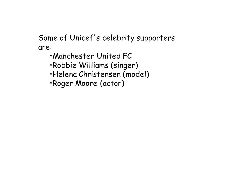 Some of Unicef s celebrity supporters are: