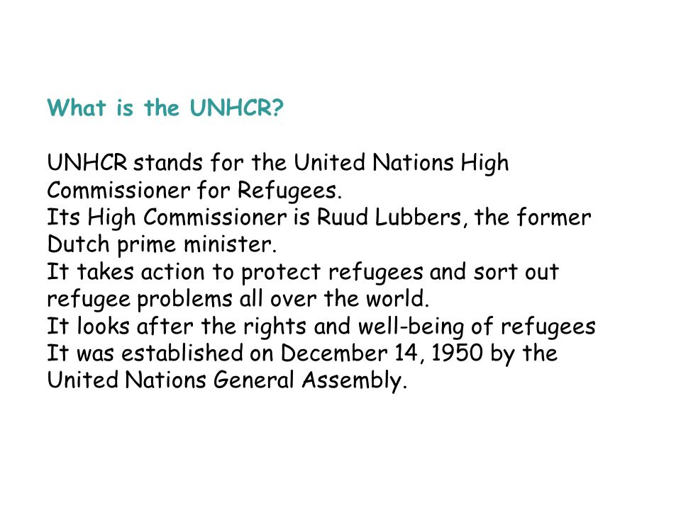 What is the UNHCR UNHCR stands for the United Nations High Commissioner for Refugees.