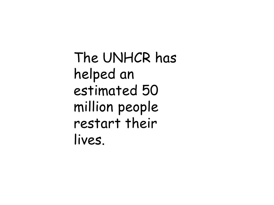 The UNHCR has helped an estimated 50 million people restart their lives.