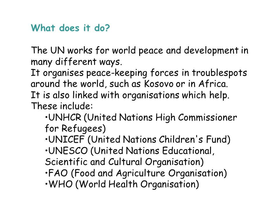 What does it do The UN works for world peace and development in many different ways.