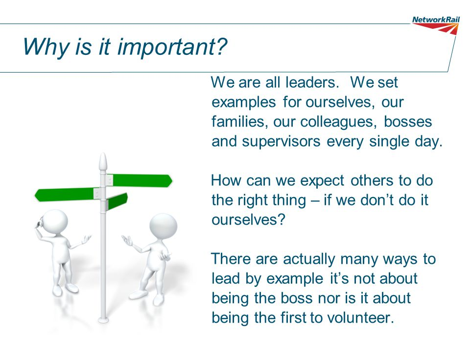 Why is it important We are all leaders. We set examples for ourselves, our families, our colleagues, bosses and supervisors every single day.