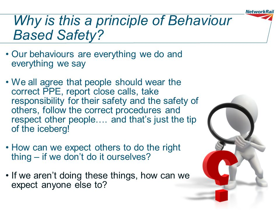 Why is this a principle of Behaviour Based Safety