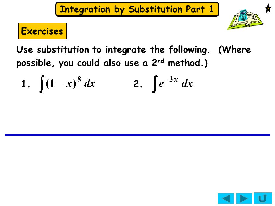 Exercises Use substitution to integrate the following. (Where possible, you could also use a 2nd method.)