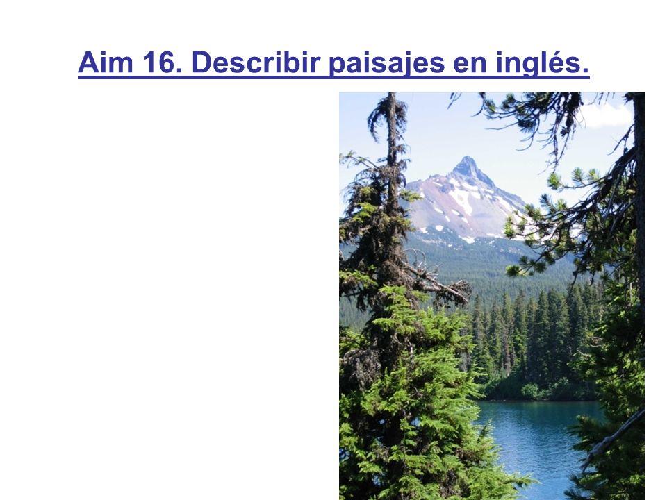 Aim 16. Describir paisajes en inglés.