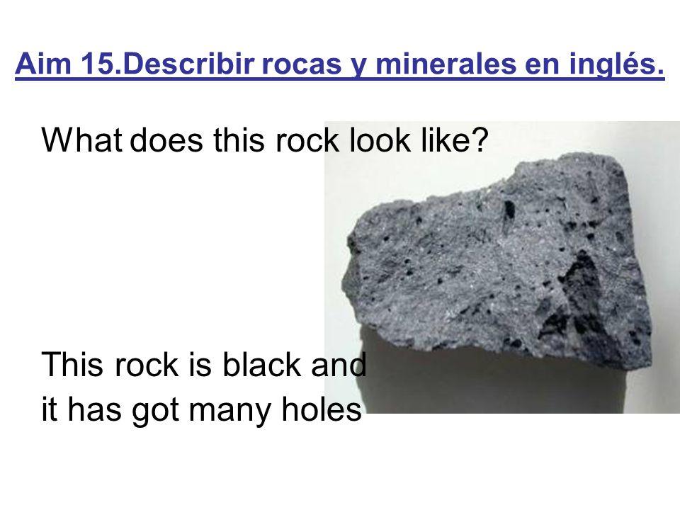 Aim 15.Describir rocas y minerales en inglés.