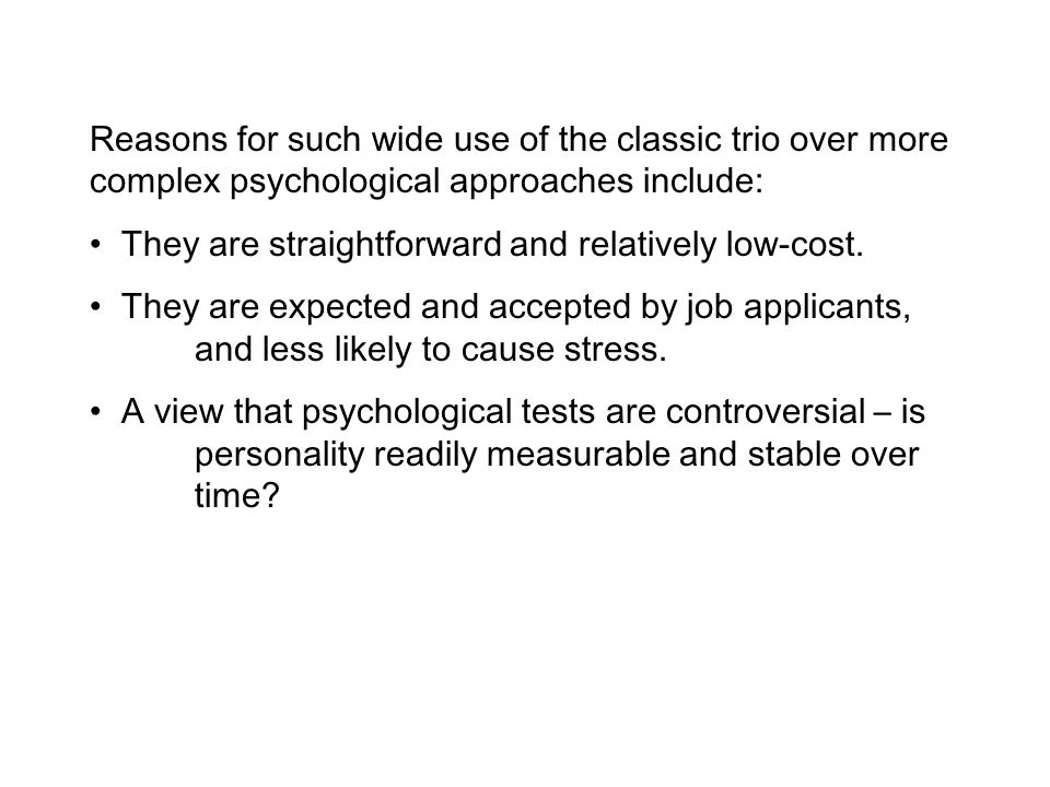 Reasons for such wide use of the classic trio over more complex psychological approaches include: