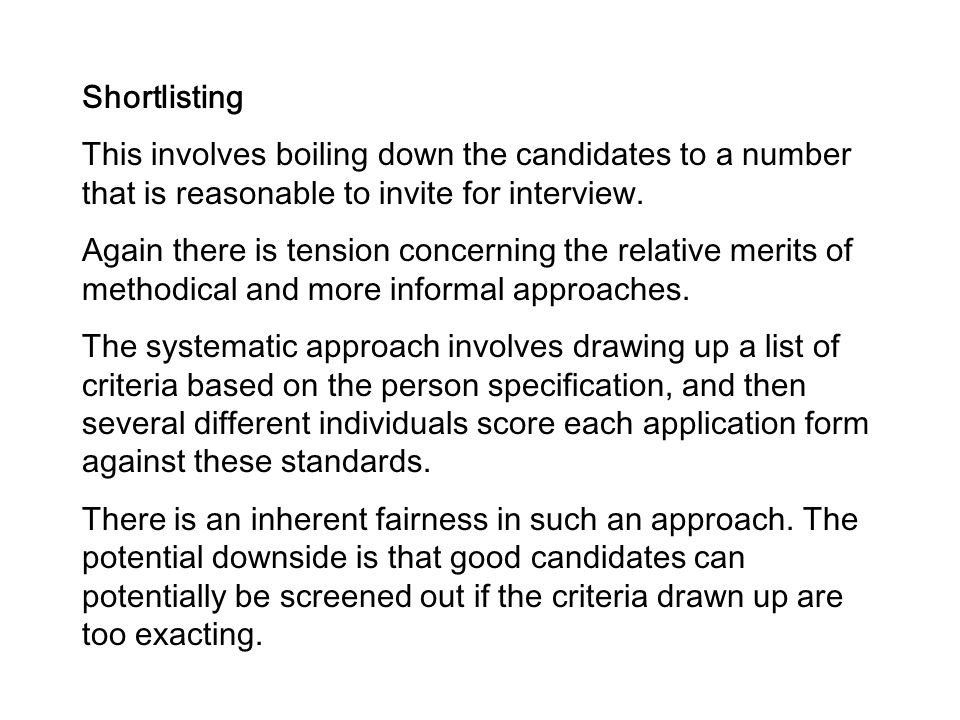 Shortlisting This involves boiling down the candidates to a number that is reasonable to invite for interview.