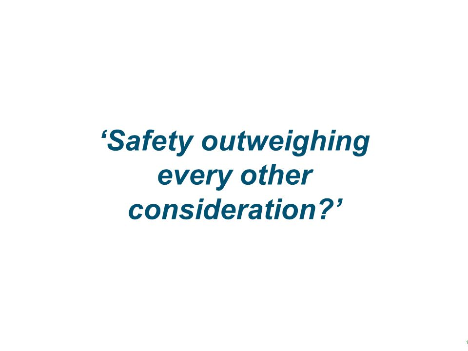 'Safety outweighing every other consideration '