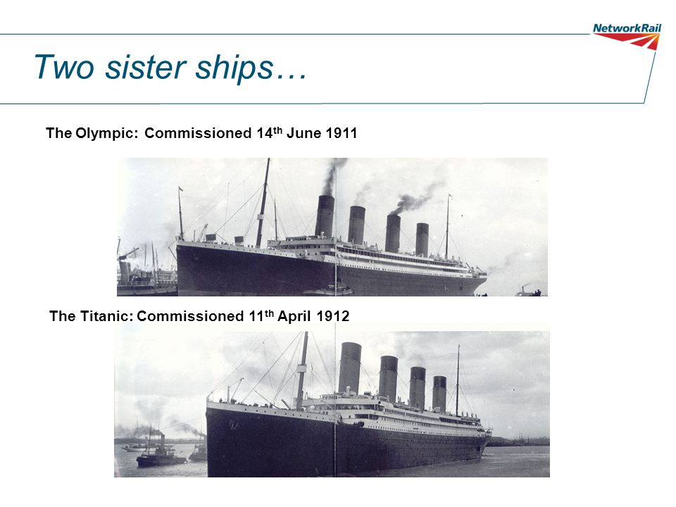 Two sister ships… The Olympic: Commissioned 14th June 1911