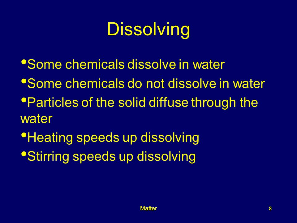 Dissolving Some chemicals dissolve in water