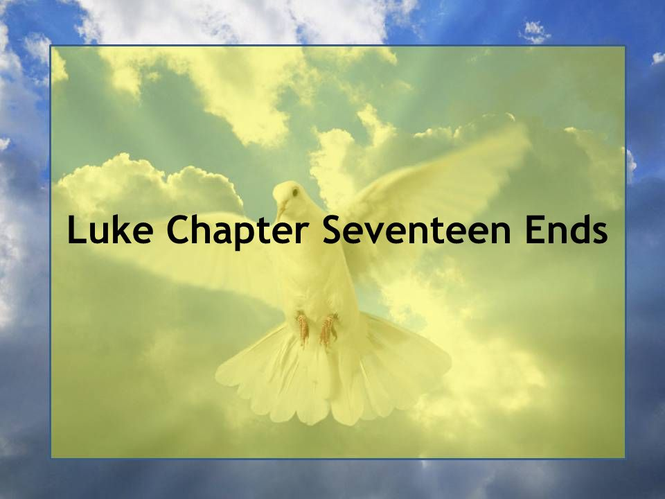 Luke Chapter Seventeen Ends