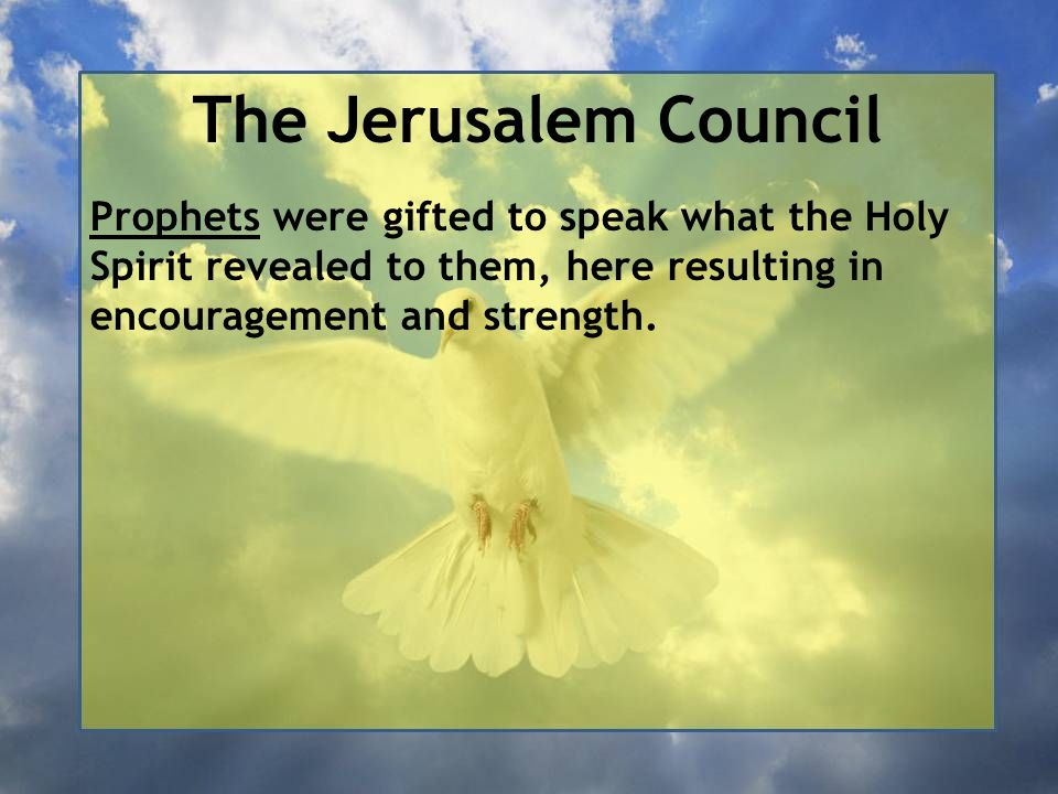 The Jerusalem Council Prophets were gifted to speak what the Holy Spirit revealed to them, here resulting in encouragement and strength.