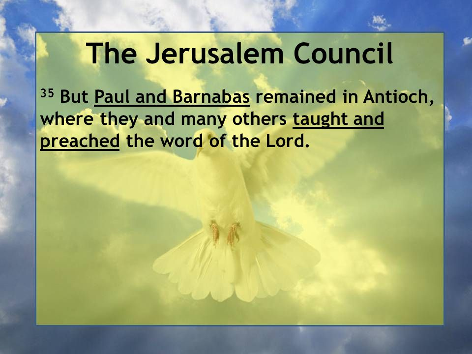 The Jerusalem Council 35 But Paul and Barnabas remained in Antioch, where they and many others taught and preached the word of the Lord.