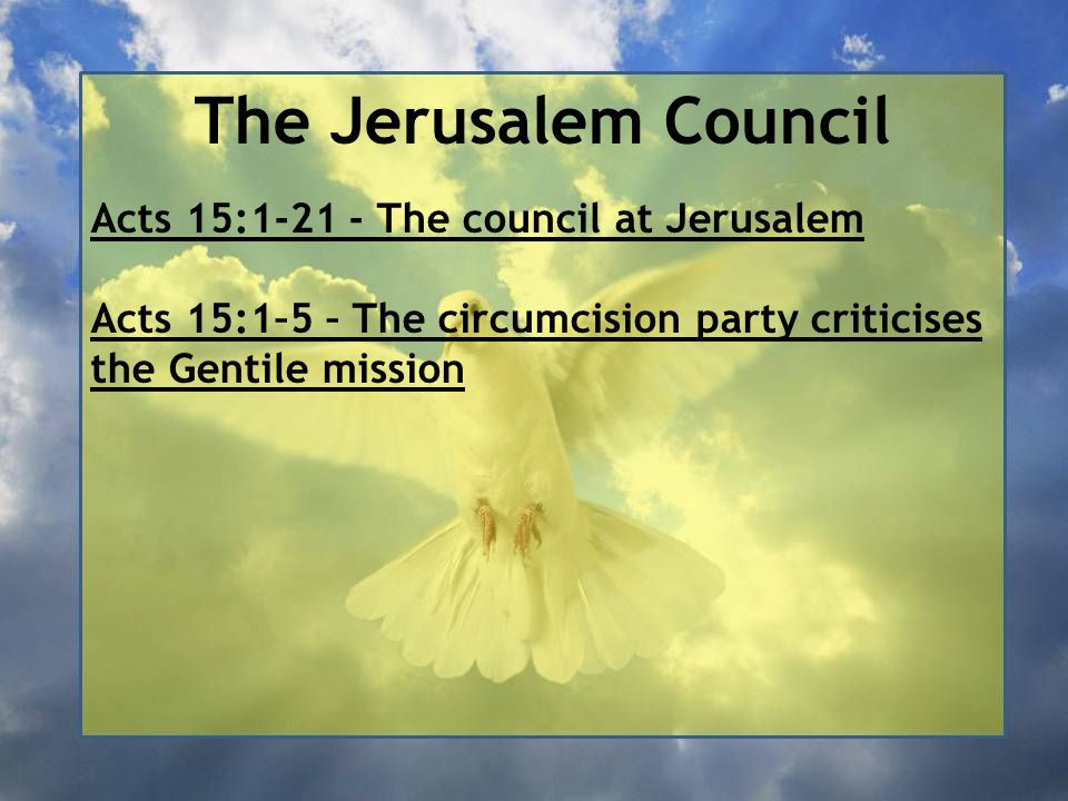 The Jerusalem Council Acts 15:1-21 - The council at Jerusalem Acts 15:1–5 – The circumcision party criticises the Gentile mission