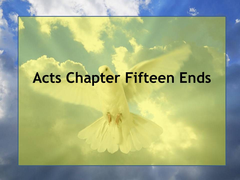 Acts Chapter Fifteen Ends